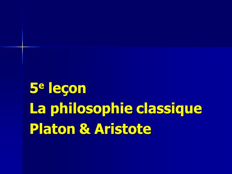 5 e leçon La philosophie classique Platon & Aristote