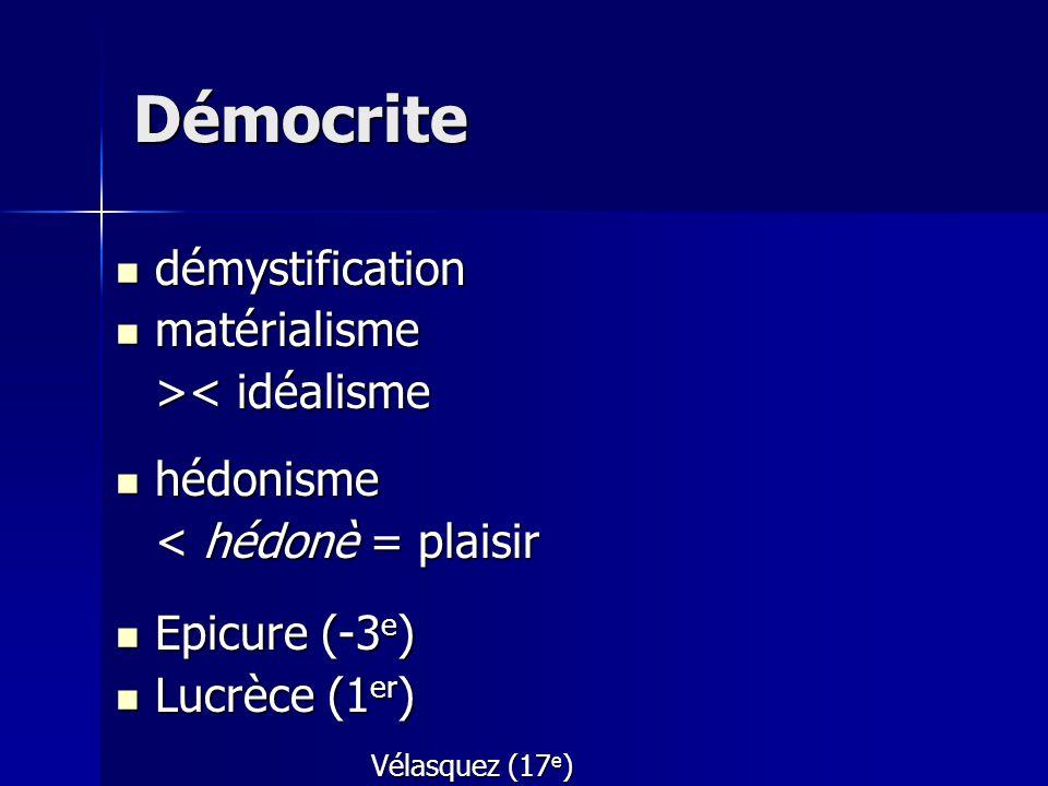 démystification démystification matérialisme matérialisme > < idéalisme hédonisme hédonisme < hédonè = plaisir Epicure (-3 e ) Epicure (-3 e ) Lucrèce