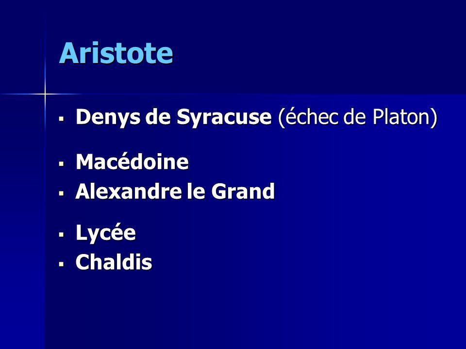 Aristote  Denys de Syracuse (échec de Platon)  Macédoine  Alexandre le Grand  Lycée  Chaldis