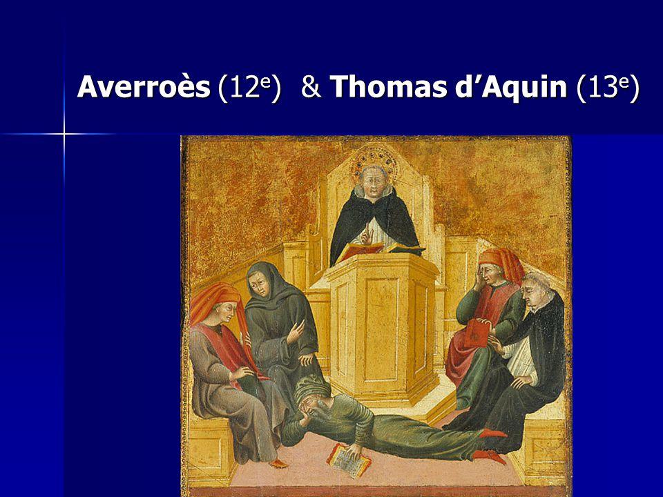 Averroès (12 e ) & Thomas d'Aquin (13 e )