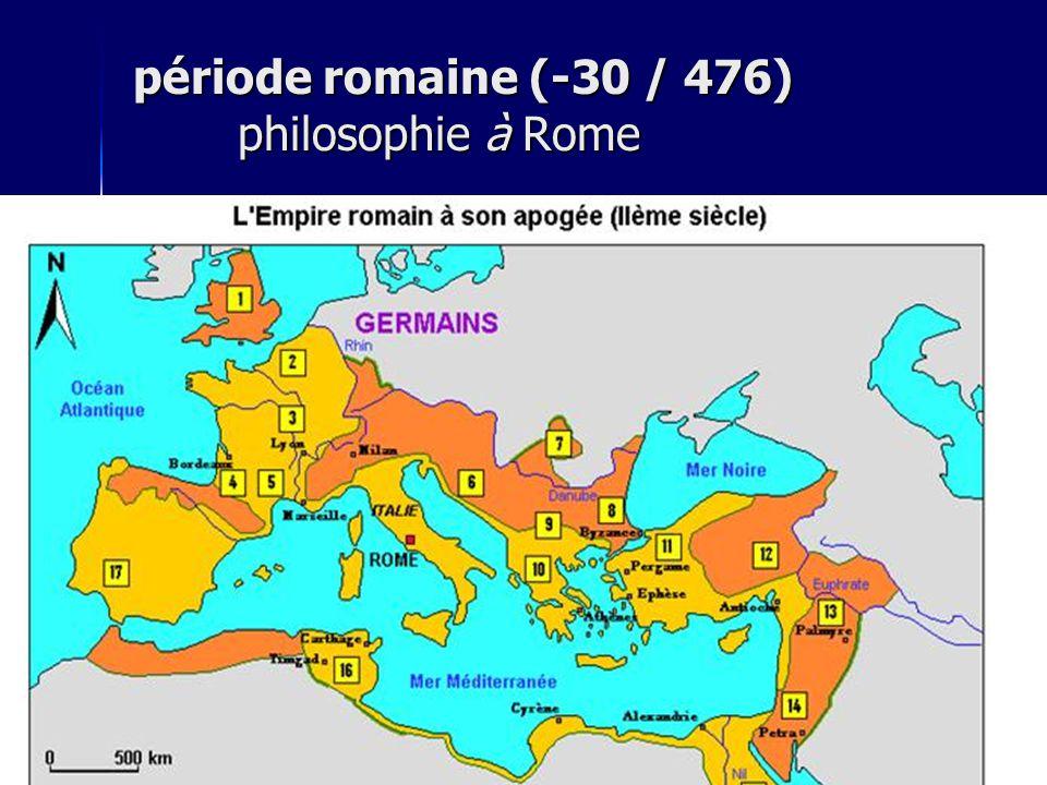 période romaine (-30 / 476) philosophie à Rome  période romaine (476)  Empire byzantin (6 e -> 1492)  Cordoue  autonomie de la pensée