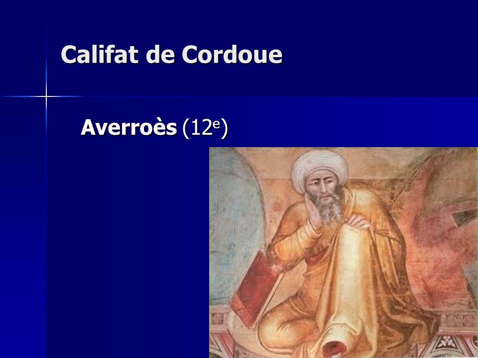 Califat de Cordoue Averroès (12 e ) Averroès (12 e )