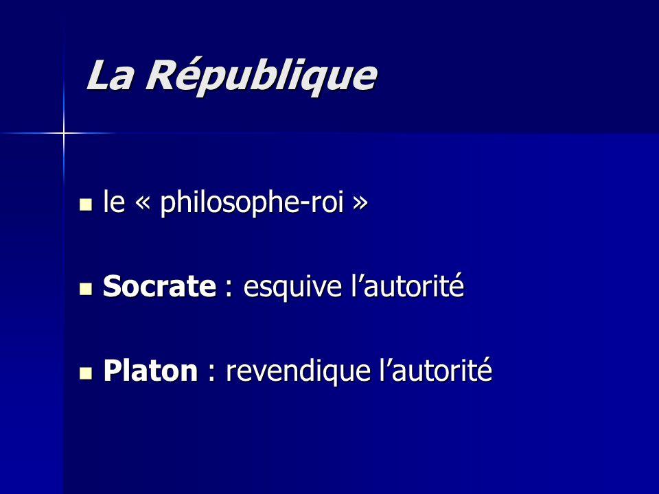 le « philosophe-roi » le « philosophe-roi » Socrate : esquive l'autorité Socrate : esquive l'autorité Platon : revendique l'autorité Platon : revendiq