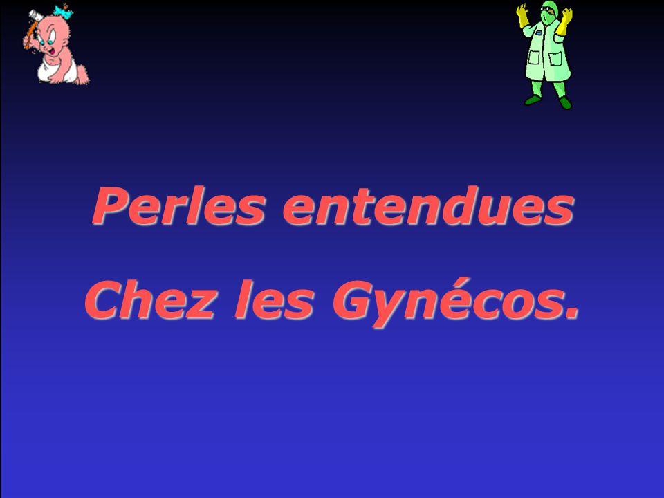 Perles entendues Chez les Gynécos.