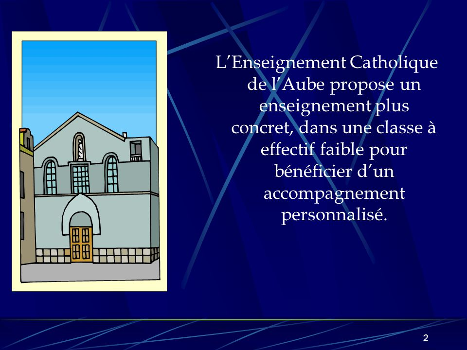 2 L'Enseignement Catholique de l'Aube propose un enseignement plus concret, dans une classe à effectif faible pour bénéficier d'un accompagnement personnalisé.
