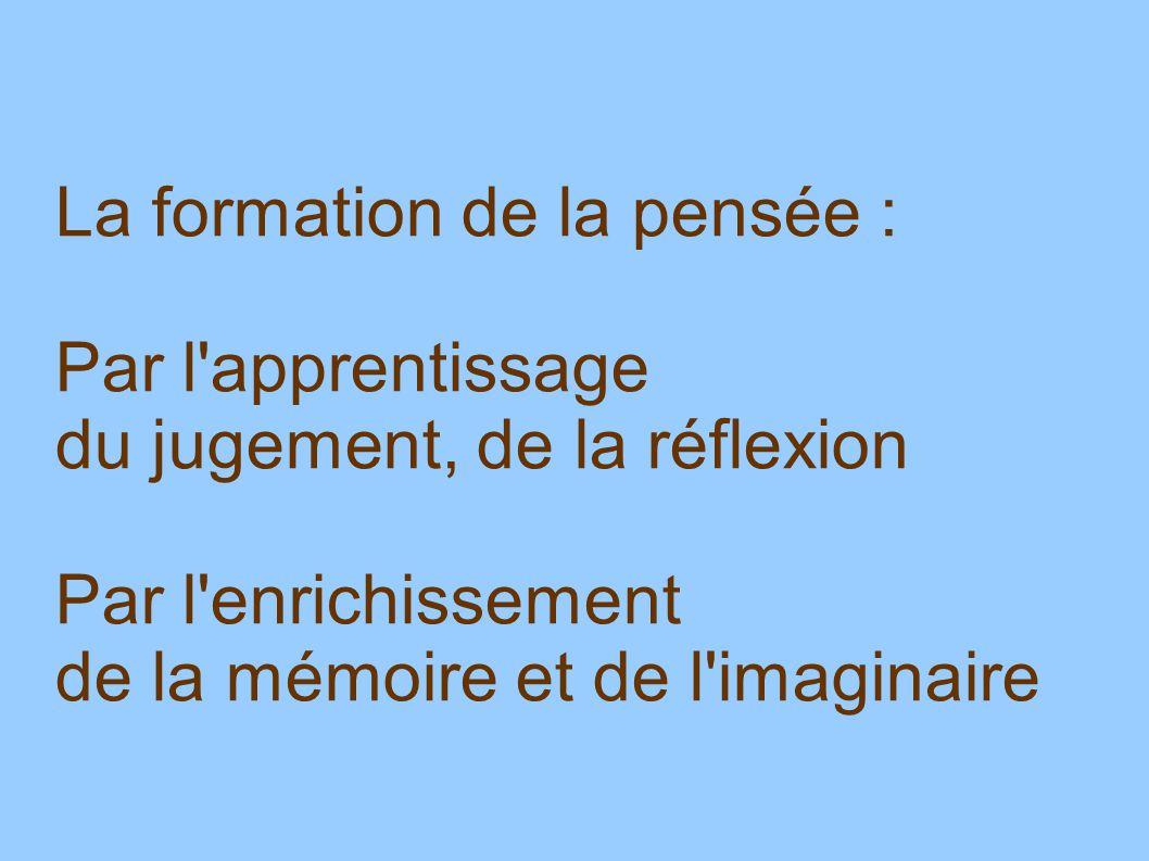 La formation de la pensée : Par l'apprentissage du jugement, de la réflexion Par l'enrichissement de la mémoire et de l'imaginaire