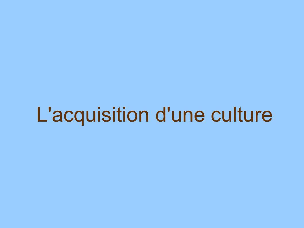 L'acquisition d'une culture