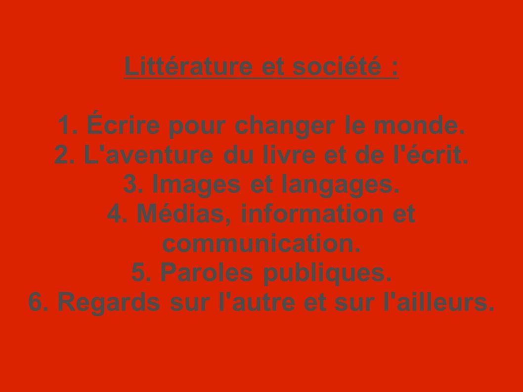 Littérature et société : 1. Écrire pour changer le monde. 2. L'aventure du livre et de l'écrit. 3. Images et langages. 4. Médias, information et commu