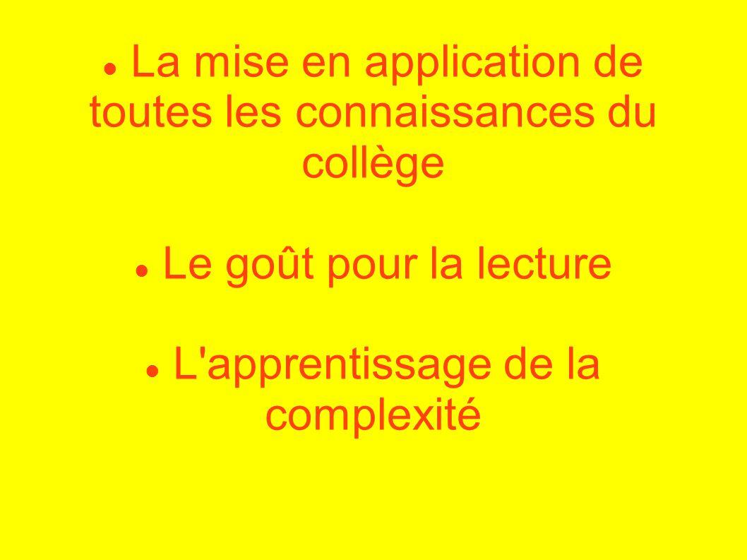 La mise en application de toutes les connaissances du collège Le goût pour la lecture L'apprentissage de la complexité