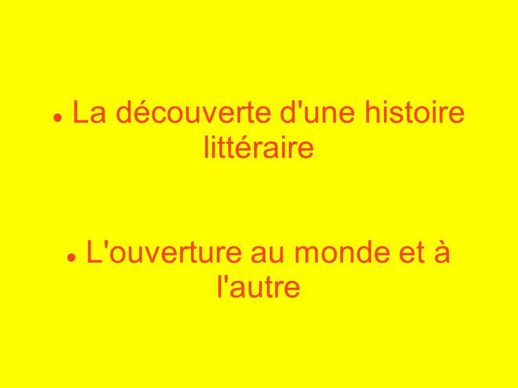 La découverte d'une histoire littéraire L'ouverture au monde et à l'autre
