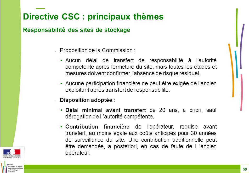 Directive CSC : principaux thèmes Responsabilité des sites de stockage 50 Proposition de la Commission : Aucun délai de transfert de responsabilité à l'autorité compétente après fermeture du site, mais toutes les études et mesures doivent confirmer l'absence de risque résiduel.