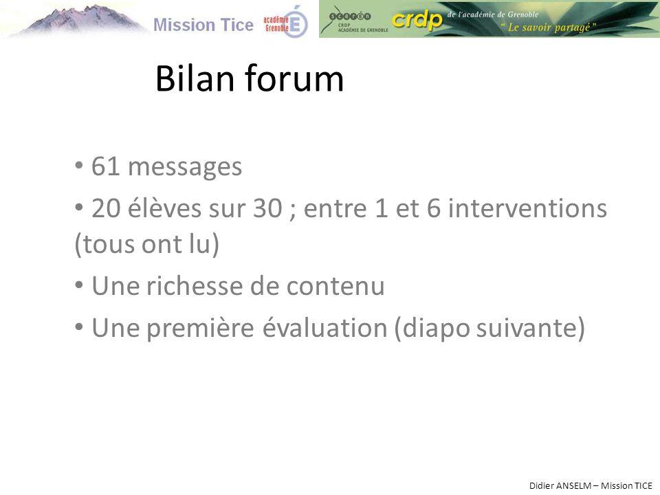 Bilan forum 61 messages 20 élèves sur 30 ; entre 1 et 6 interventions (tous ont lu) Une richesse de contenu Une première évaluation (diapo suivante) D