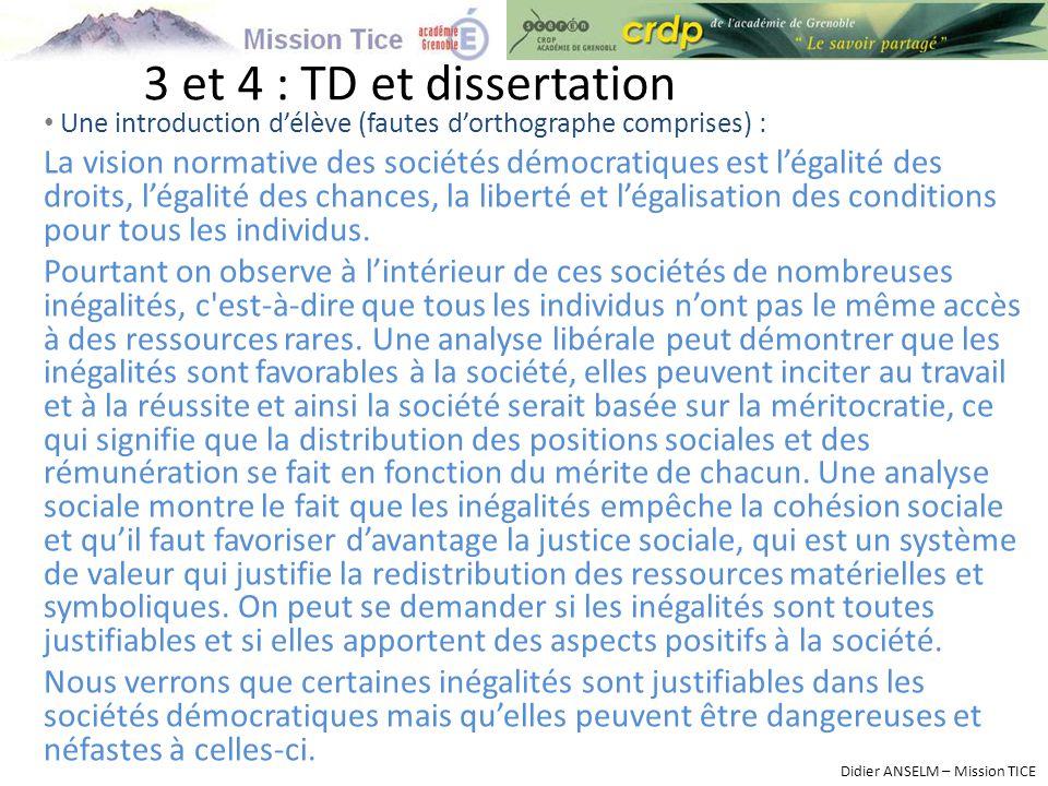 3 et 4 : TD et dissertation Une introduction d'élève (fautes d'orthographe comprises) : La vision normative des sociétés démocratiques est l'égalité des droits, l'égalité des chances, la liberté et l'égalisation des conditions pour tous les individus.