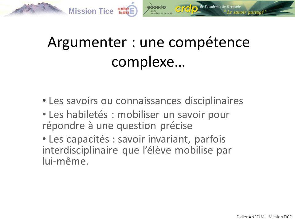 Argumenter : une compétence complexe… Les savoirs ou connaissances disciplinaires Les habiletés : mobiliser un savoir pour répondre à une question pré