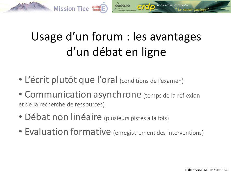 Usage d'un forum : les avantages d'un débat en ligne L'écrit plutôt que l'oral (conditions de l'examen) Communication asynchrone (temps de la réflexio