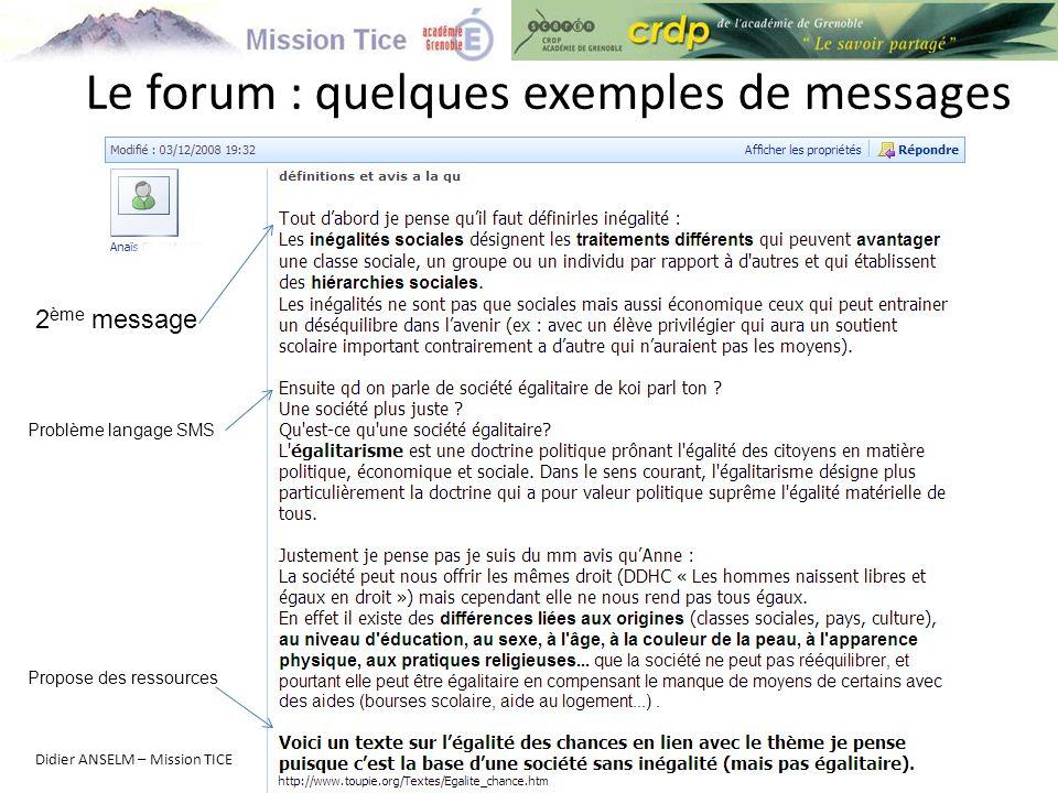 Le forum : quelques exemples de messages Didier ANSELM – Mission TICE 2 ème message Problème langage SMS Propose des ressources