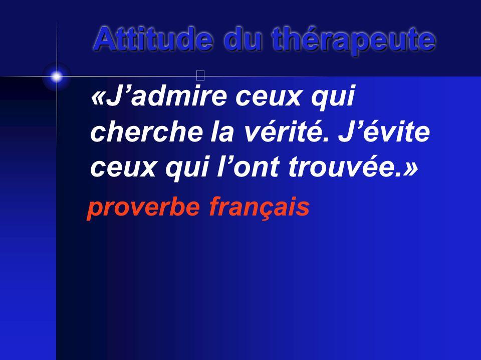 Attitude du thérapeute «J'admire ceux qui cherche la vérité.