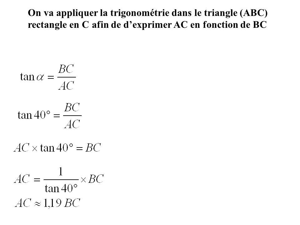 On va appliquer la trigonométrie dans le triangle (ABC) rectangle en C afin de d'exprimer AC en fonction de BC