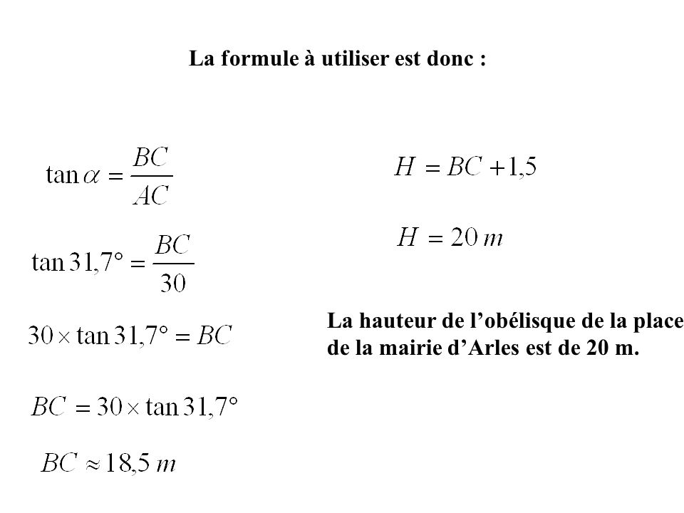 La formule à utiliser est donc : La hauteur de l'obélisque de la place de la mairie d'Arles est de 20 m.