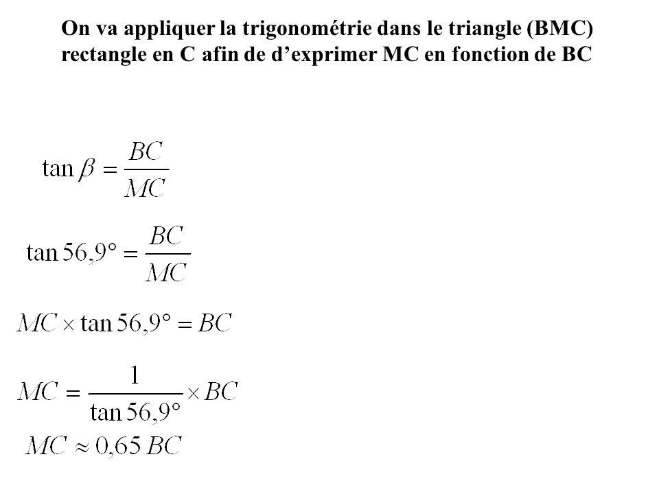 On va appliquer la trigonométrie dans le triangle (BMC) rectangle en C afin de d'exprimer MC en fonction de BC