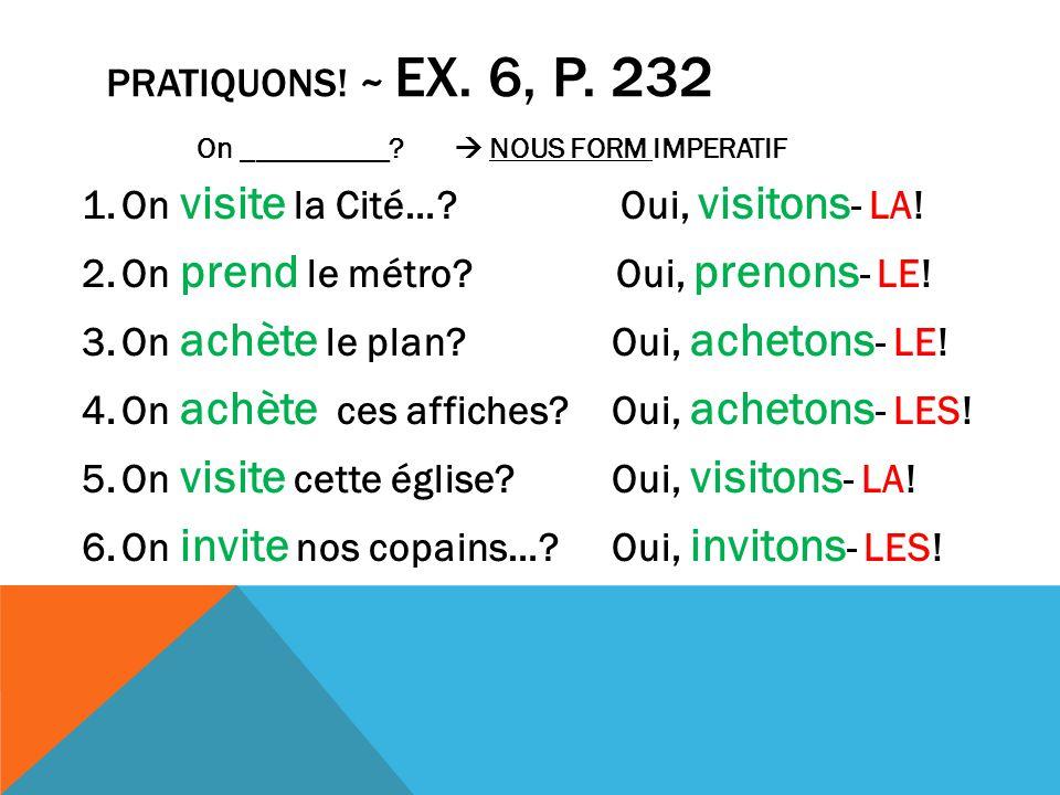 PRATIQUONS. ~ EX. 6, P. 232 1.On visite la Cité….