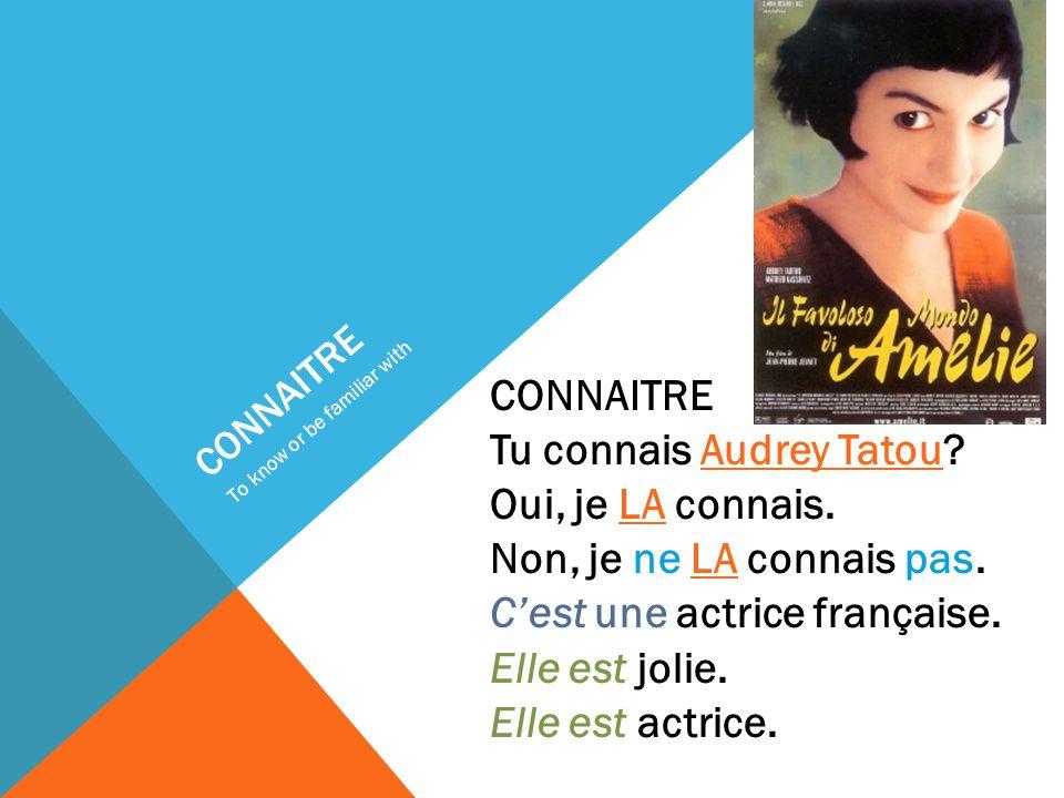 CONNAITRE Tu connais les films français.Oui, je LES connais.