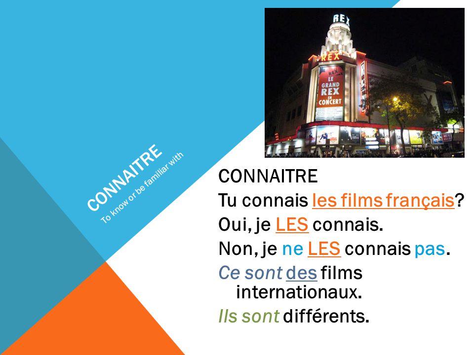 CONNAITRE Tu connais les films français. Oui, je LES connais.