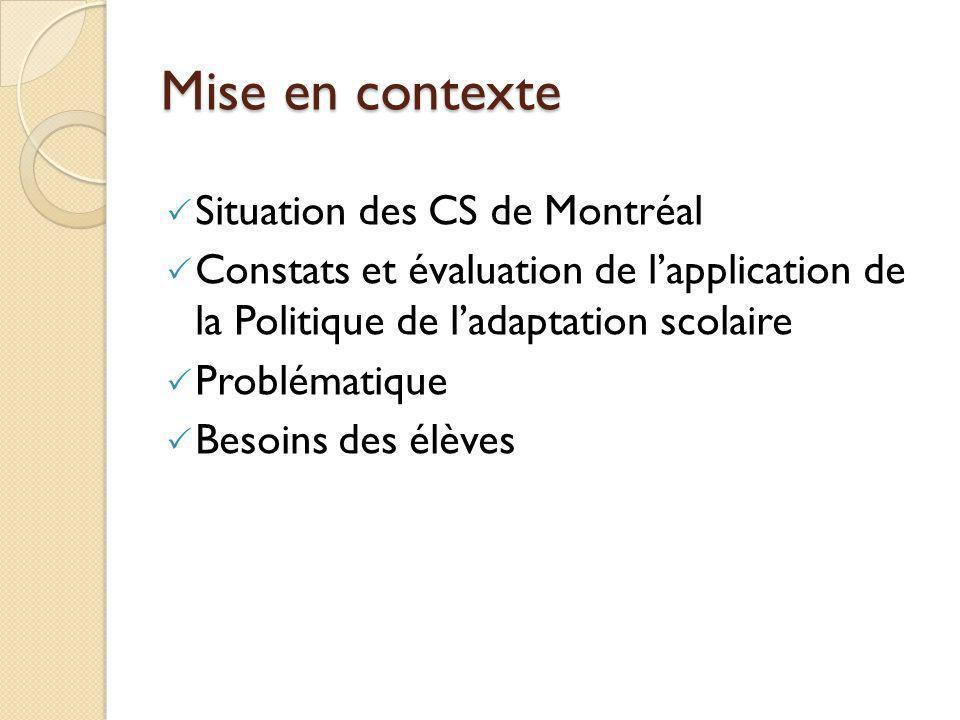 Mise en contexte  Situation des CS de Montréal  Constats et évaluation de l'application de la Politique de l'adaptation scolaire  Problématique  Besoins des élèves