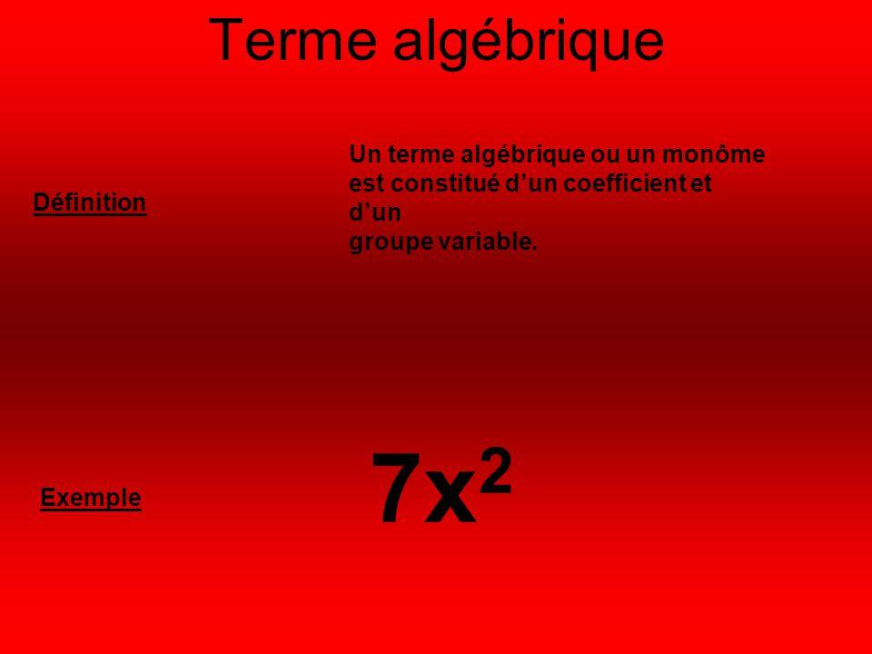 Terme algébrique Un terme algébrique ou un monôme est constitué d'un coefficient et d'un groupe variable. Définition Exemple 7x 2