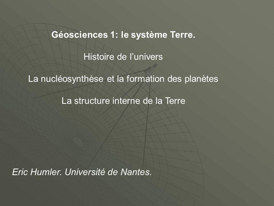 Géosciences 1: le système Terre. Histoire de l'univers La nucléosynthèse et la formation des planètes La structure interne de la Terre Eric Humler. Un