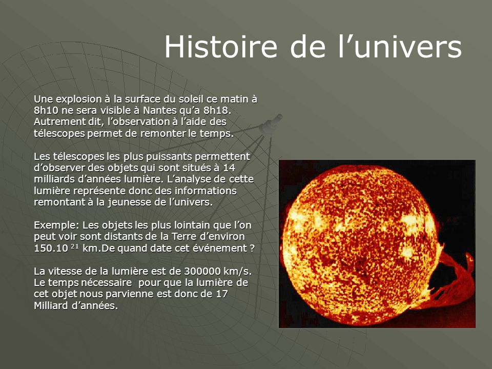 Histoire de l'univers Une explosion à la surface du soleil ce matin à 8h10 ne sera visible à Nantes qu'a 8h18. Autrement dit, l'observation à l'aide d