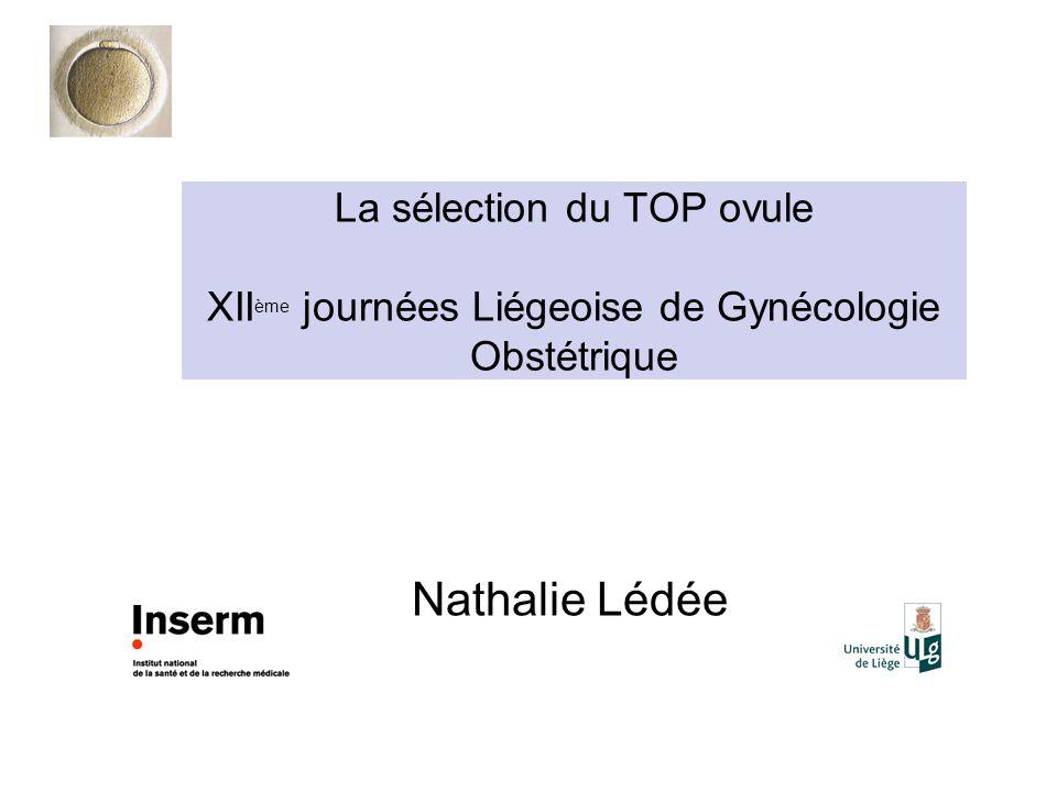 La sélection du TOP ovule XII ème journées Liégeoise de Gynécologie Obstétrique Nathalie Lédée