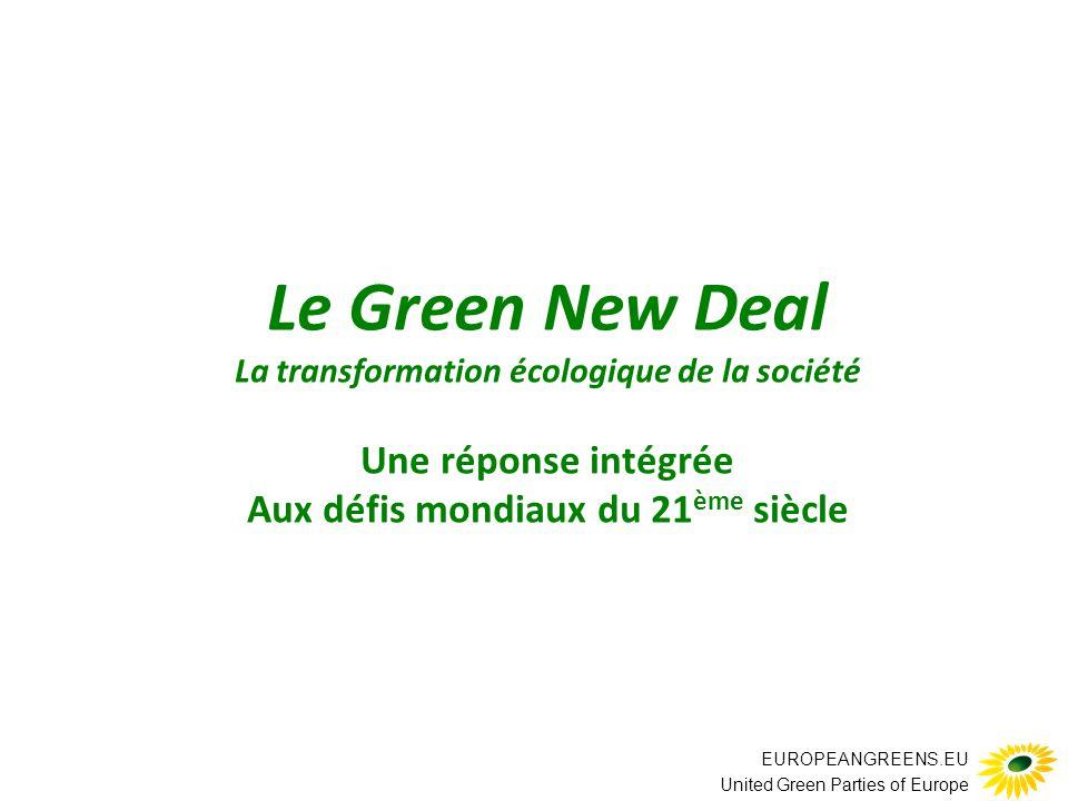EUROPEANGREENS.EU United Green Parties of Europe Le Green New Deal La transformation écologique de la société Une réponse intégrée Aux défis mondiaux du 21 ème siècle
