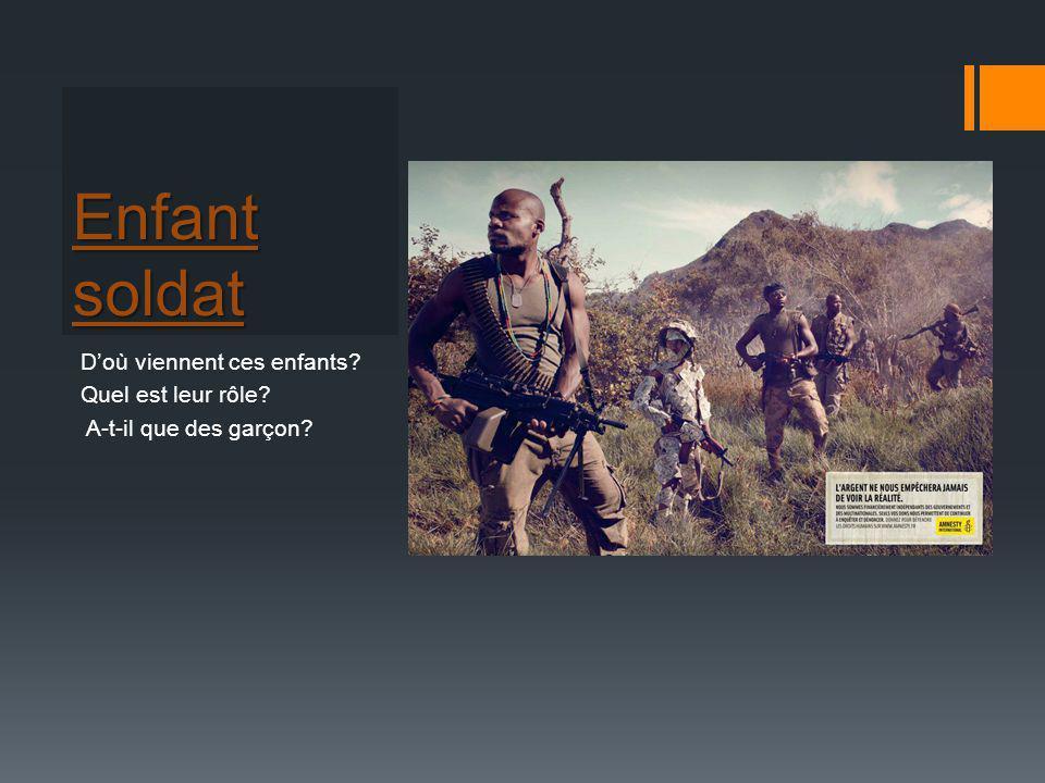 Enfant soldat D'où viennent ces enfants? Quel est leur rôle? A-t-il que des garçon?