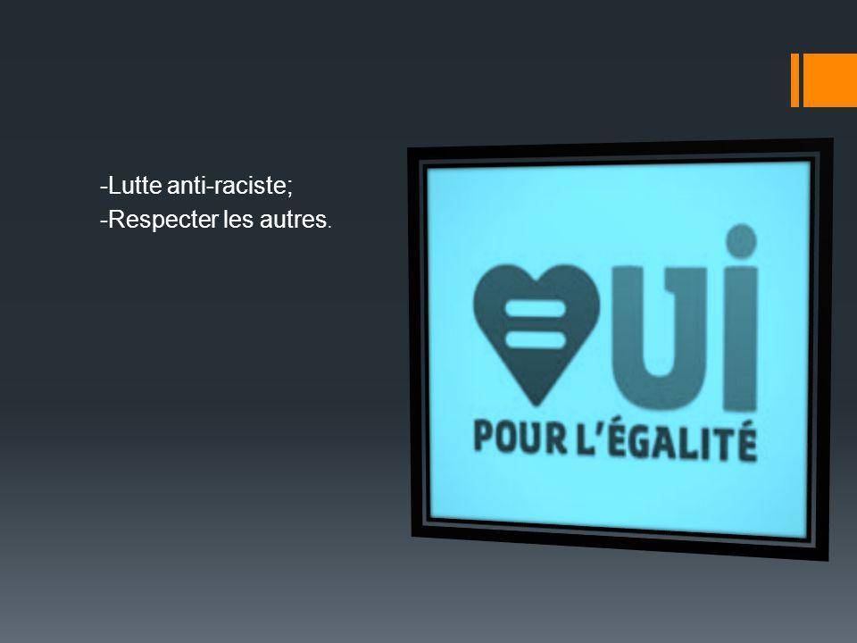 -Lutte anti-raciste; -Respecter les autres.