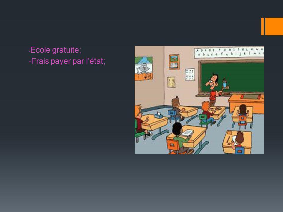 - Ecole gratuite; -Frais payer par l'état;