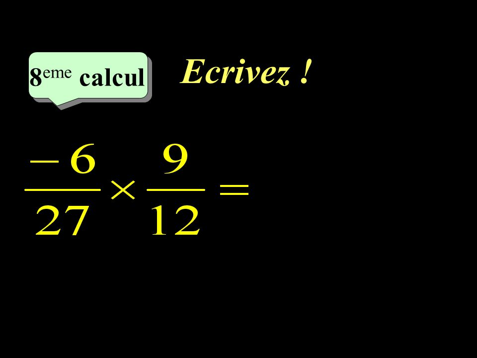 Ecrivez ! –1–1 8 eme calcul 8 eme calcul 8 eme calcul