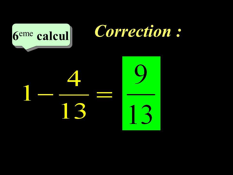 Correction : –1–1 6 eme calcul 6 eme calcul 6 eme calcul