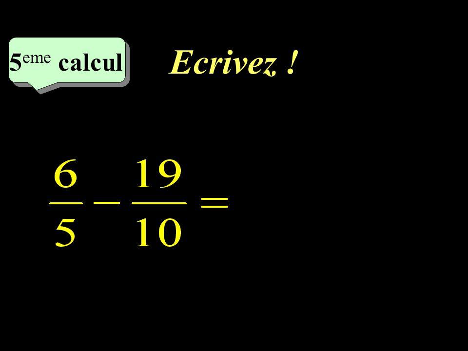 Ecrivez ! –1–1 5 eme calcul 5 eme calcul 5 eme calcul
