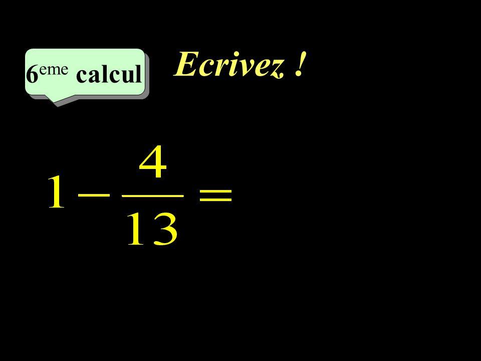 Ecrivez ! –1–1 6 eme calcul 6 eme calcul 6 eme calcul