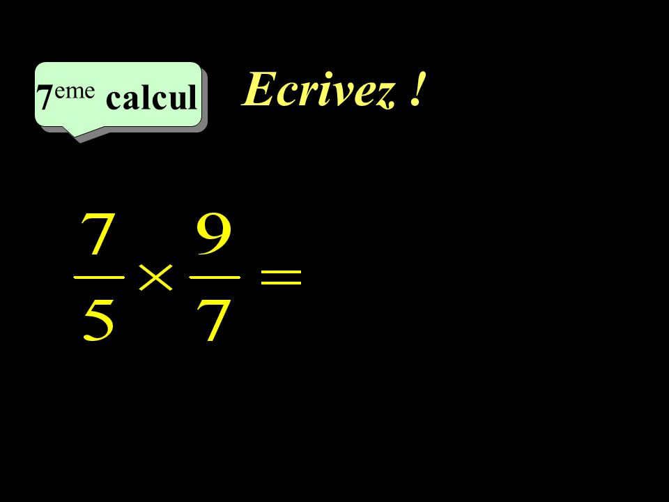 Ecrivez ! –1–1 7 eme calcul 7 eme calcul 7 eme calcul
