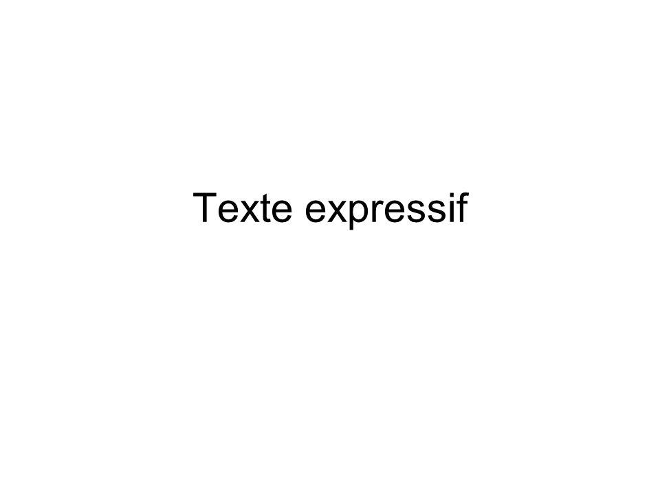 Le texte expressif est un texte dans lequel sont exprimés surtout des sensations, des émotions, des sentiments ou des opinions.