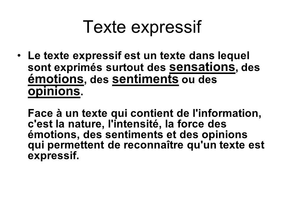 Le texte expressif est un texte dans lequel sont exprimés surtout des sensations, des émotions, des sentiments ou des opinions. Face à un texte qui co