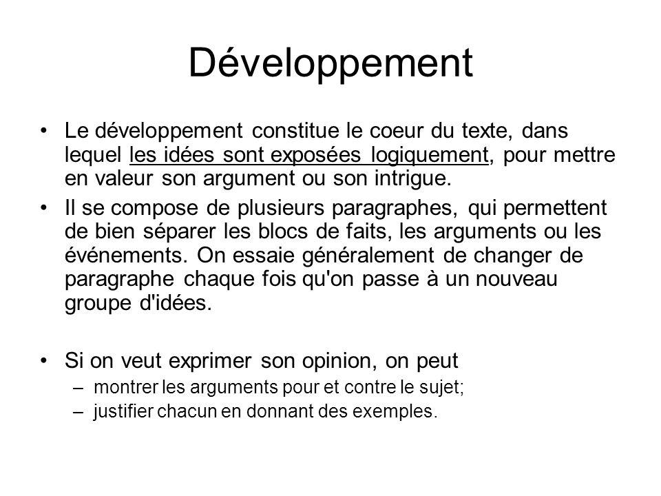 Développement Le développement constitue le coeur du texte, dans lequel les idées sont exposées logiquement, pour mettre en valeur son argument ou son