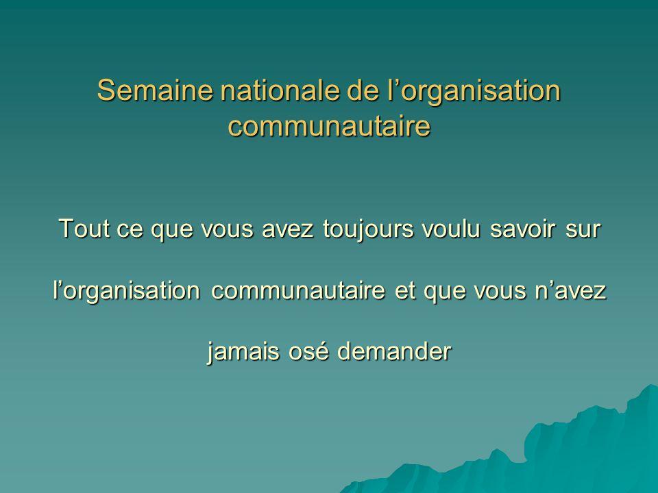 Semaine nationale de l'organisation communautaire Tout ce que vous avez toujours voulu savoir sur l'organisation communautaire et que vous n'avez jama