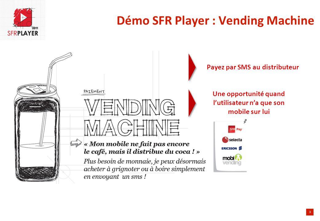 3 Démo SFR Player : Vending Machine Payez par SMS au distributeur Une opportunité quand l'utilisateur n'a que son mobile sur lui