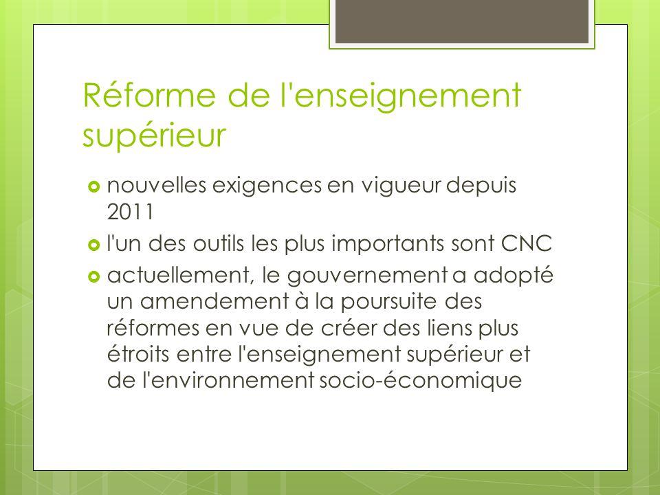 Réforme de l enseignement supérieur  nouvelles exigences en vigueur depuis 2011  l un des outils les plus importants sont CNC  actuellement, le gouvernement a adopté un amendement à la poursuite des réformes en vue de créer des liens plus étroits entre l enseignement supérieur et de l environnement socio-économique