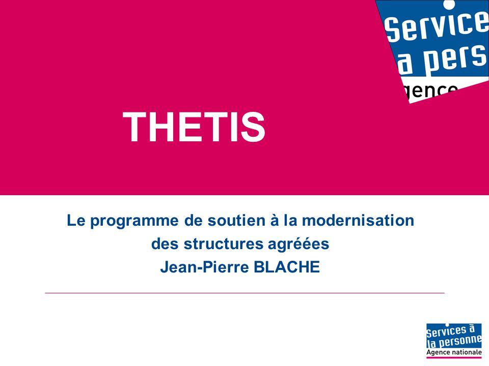THETIS Le programme de soutien à la modernisation des structures agréées Jean-Pierre BLACHE