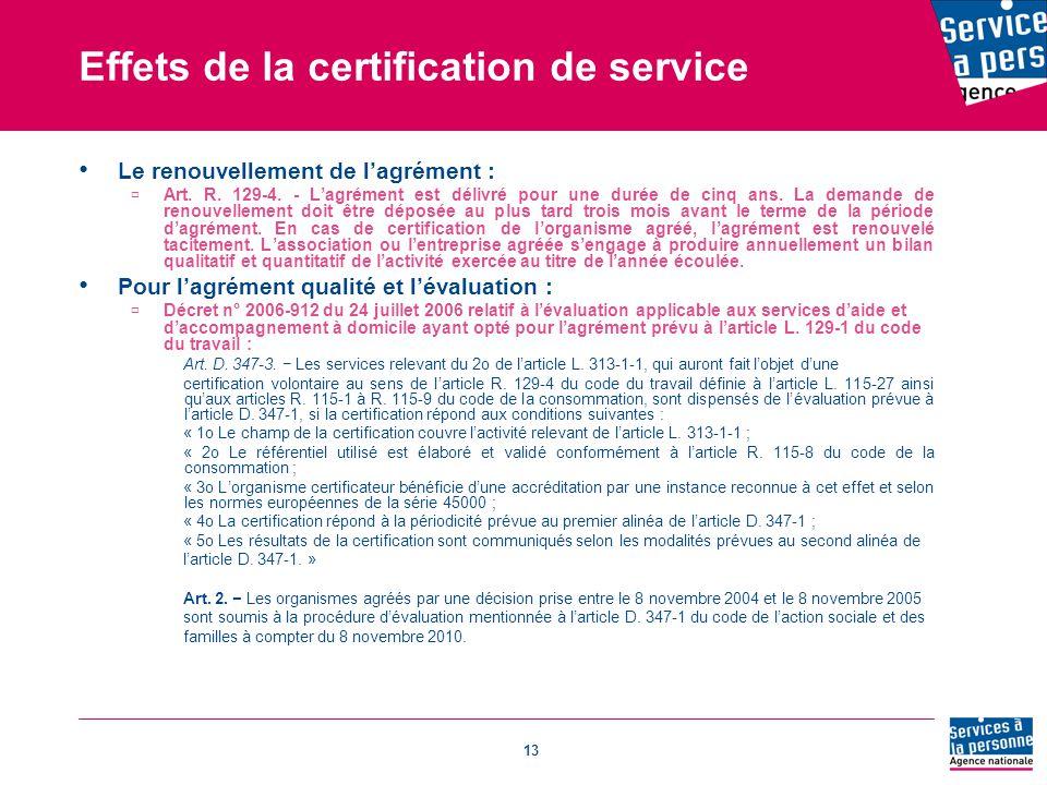 13 Effets de la certification de service Le renouvellement de l'agrément :  Art.