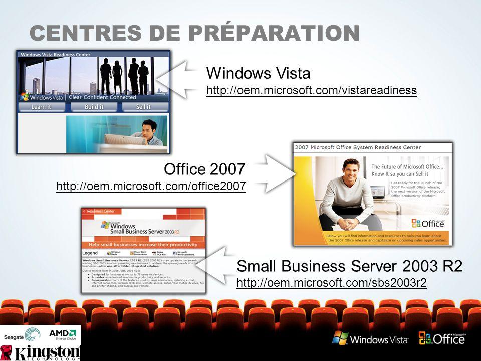 CENTRES DE PRÉPARATION Windows Vista http://oem.microsoft.com/vistareadiness Small Business Server 2003 R2 http://oem.microsoft.com/sbs2003r2 Office 2007 http://oem.microsoft.com/office2007